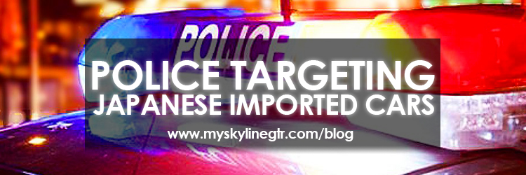 Police targeting Japanese imported cars